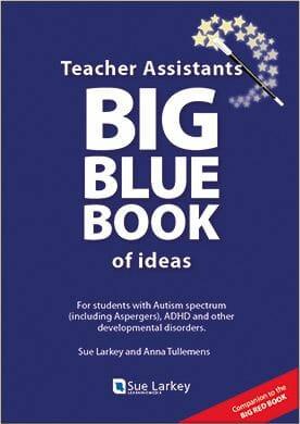 Book titled: Teacher Assistants Big Blue Book of ideas; for supporting students with Autism, Aspergers, ADHD, ODD and other developmental disorders, by Sue Larkey and Anna Tullemans